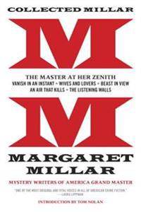 Collected Millar: The Master at Her Zenith: Vanish in an Instant; Wives and Lovers; Beast in View; An Air That Kills; The Listening Wall