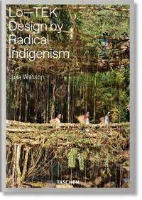 Julia Watson. Lo-TEK, Design by Radical Indigenism