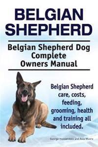 Belgian Shepherd. Belgian Shepherd Dog Complete Owners Manual. Belgian Shepherd care, costs, feeding, grooming, health and training all included.