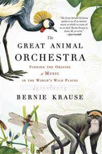 The Great Animal Orchestra: Finding the Origins of Music in the World