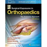 Surgical Exposures in Orthopaedics: The Anatomic Approach by Stanley Hoppenfeld