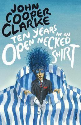 Image of Ten Years in an Open Necked Shirt by John Cooper Clarke