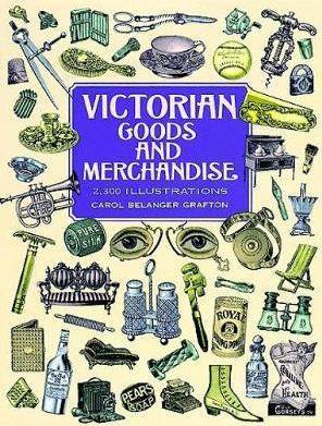 Victorian Goods and Merchandise by Carol Belanger Grafton