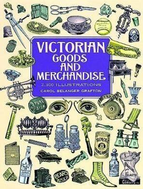 Victorian Goods and Merchandise by Carol Belanger Grafton