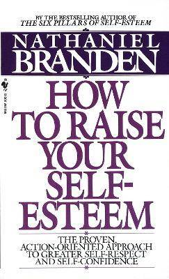 How To Raise Your Self Esteem by Nathaniel Branden