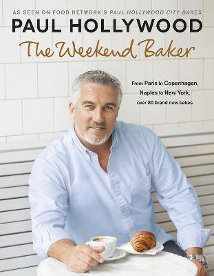 The Weekend Baker by Paul Hollywood