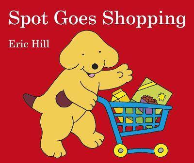 Spot Goes Shopping by Eric Hill