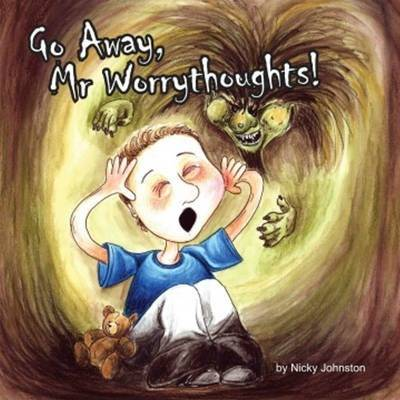 Go Away, Mr Worrythoughts! by Nicky Johnston