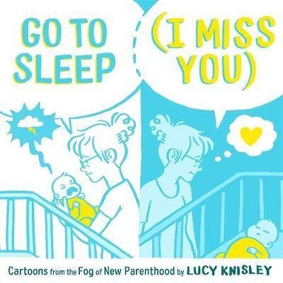 Go to Sleep (I Miss You) by Lucy Knisley