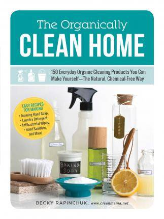 The Organically Clean Home by Becky Rapinchuk