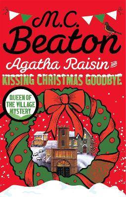 Agatha Raisin and Kissing Christmas Goodbye by M. C. Beaton