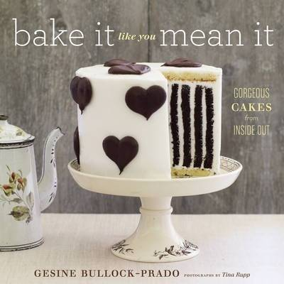 Bake It Like You Mean It by Gesine Bullock-Prado