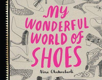 My Wonderful World of Shoes by Nina Chakrabarti