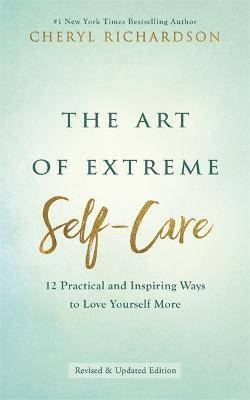 ART The Art of Extreme Self-Care by Cheryl Richardson