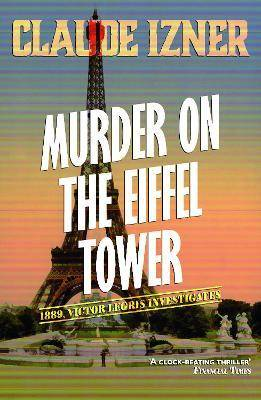 Murder on the Eiffel Tower: Victor Legris Bk 1 by Claude Izner