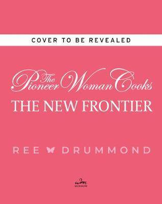Pioneer The Pioneer Woman Cooks: The New Frontier by Ree Drummond