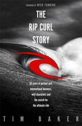 The Rip Curl Story by Tim Baker