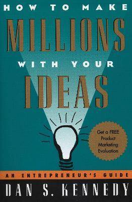 How to Make Millions with Your Ideas by D.S. Kennedy