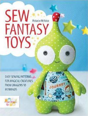 Sew Fantasy Toys by Melanie McNeice