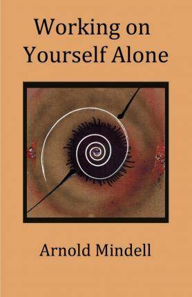 Working on Yourself Alone by Arnold Mindell
