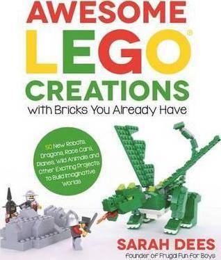 Lego Awesome Lego Creations with Bricks You Already Have by Sarah Dees