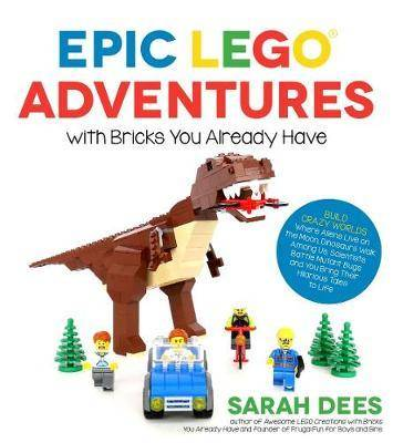 Lego Epic LEGO Adventures with Bricks You Already Have by Sarah Dees