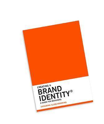 Creating a Brand Identity: A Guide for Designers by Catharine Slade-brooking