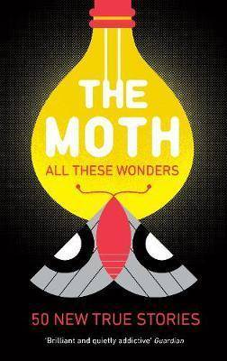 The Moth - All These Wonders by The Moth