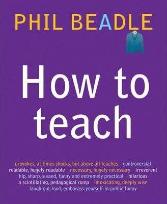 How To Teach by Phil Beadle