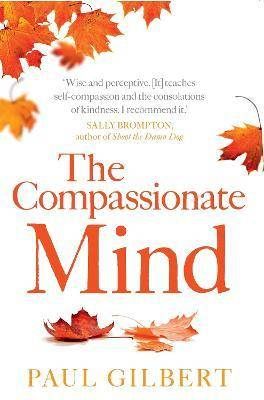 The Compassionate Mind by Prof Paul Gilbert
