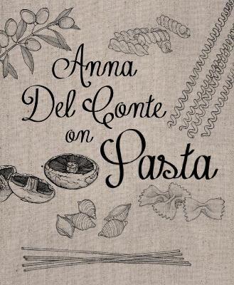 Anna Del Conte On Pasta by Anna Del Conte