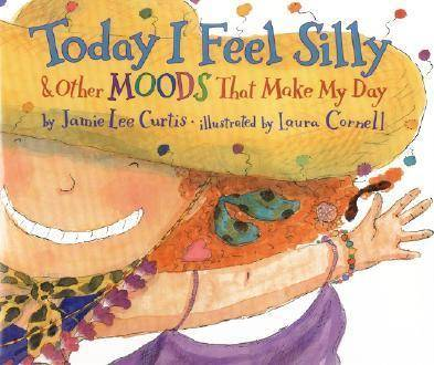 Today I Feel Silly, and Other Moods That Make My Day by Jamie Lee Curtis