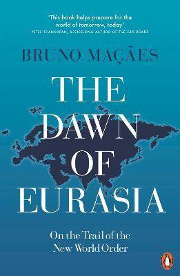 The Dawn of Eurasia by Bruno Macaes