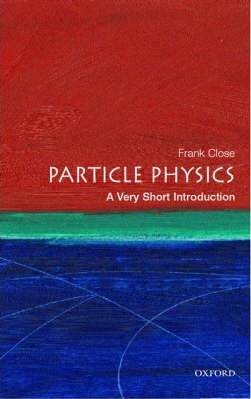 Particle Physics: A Very Short Introduction by Frank Close