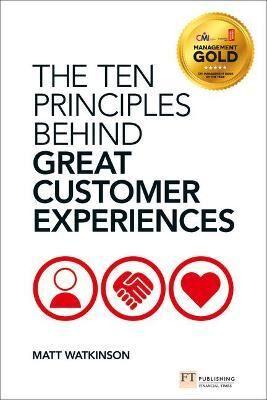 The Ten Principles Behind Great Customer Experiences by Matt Watkinson