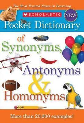 Scholastic Pocket Dictionary of Synonyms, Antonyms and Homonyms by Scholastic