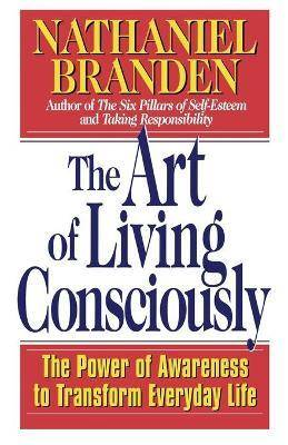 ART The Art of Living Consciously by Nathaniel Branden
