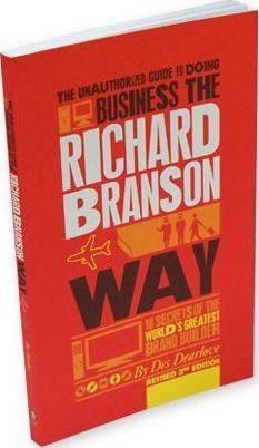 The Unauthorized Guide to Doing Business the Richard Branson Way by Des Dearlove