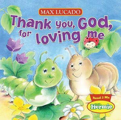Thank You, God, For Loving Me by Max Lucado