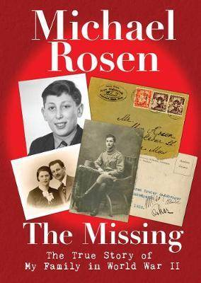 The Missing: The True Story of My Family in World War II by Michael Rosen