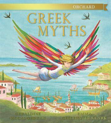 Orchard Greek Myths by Geraldine Mccaughrean