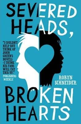 Severed Heads, Broken Hearts by Robyn Schneider