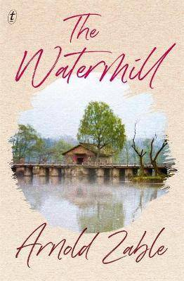 The Watermill by Arnold Zable