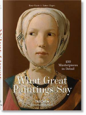 What Great Paintings Say. 100 by Rainer & Rose-Marie Hagen