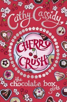 Chocolate Box Girls: Cherry Crush by Cathy Cassidy