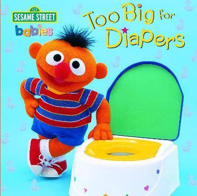 Too Big for Diapers: Sesame Street by Random House