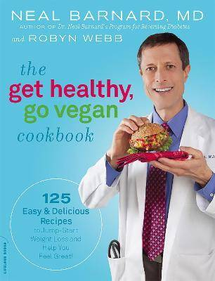 The Get Healthy, Go Vegan Cookbook by Neal Barnard