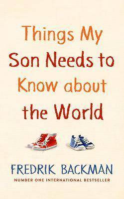 Things My Son Needs to Know About The World by Fredrik Backman