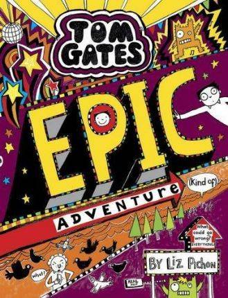 Tom Gates: Epic Adventure (kind of) by Liz Pichon