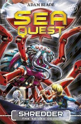 Garmin Sea Quest: Shredder the Spider Droid by Adam Blade